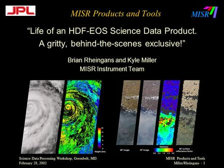 "Science Data Processing Workshop, Greenbelt, MD. February 28, 2002 MISR Products and Tools Miller/Rheingans - 1 MISR Products and Tools ""Life of an HDF-EOS."
