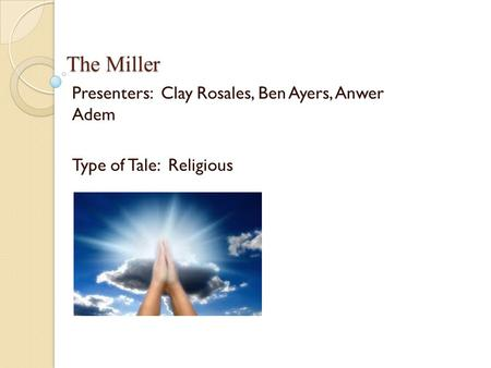 The Miller Presenters: Clay Rosales, Ben Ayers, Anwer Adem Type of Tale: Religious.