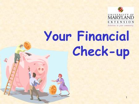 1 Your Financial Check-up. 2 Lynn F. Little Extension Educator University of Maryland Extension Washington County.