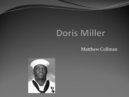 Matthew Collman Birth Doris Miller was born on October 12, 1919.