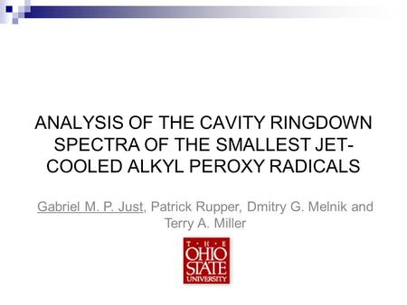 Gabriel M. P. Just, Patrick Rupper, Dmitry G. Melnik and Terry A. Miller ANALYSIS OF THE CAVITY RINGDOWN SPECTRA OF THE SMALLEST JET- COOLED ALKYL PEROXY.