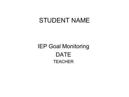 STUDENT NAME IEP Goal Monitoring DATE TEACHER. Goal # 1: Did Student complete classroom/sensory/social activities using provided mini-visual system? (4/5.