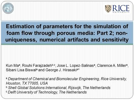 Estimation of parameters for the simulation of foam flow through porous media: Part 2; non-uniqueness, numerical artifacts and sensitivity Kun Maa, Rouhi.