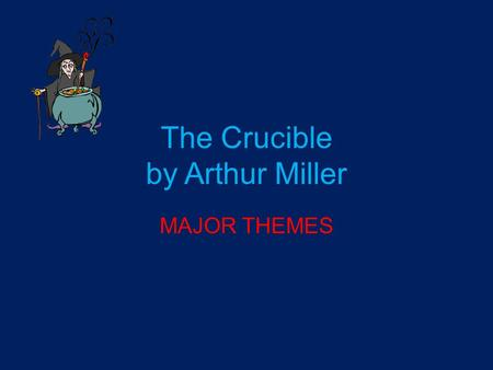 The Crucible by Arthur Miller MAJOR THEMES. Hysteria Definition: noun 1. an uncontrollable outburst of emotion or fear, often characterized by irrationality,