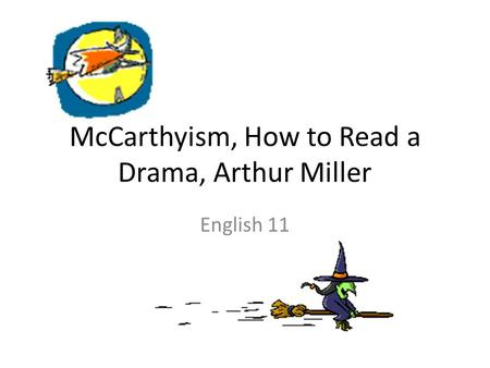 McCarthyism, How to Read a Drama, Arthur Miller English 11.