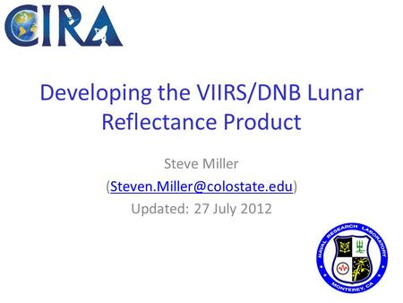 Developing the VIIRS/DNB Lunar Reflectance Product Steve Miller Updated: 27 July 2012.