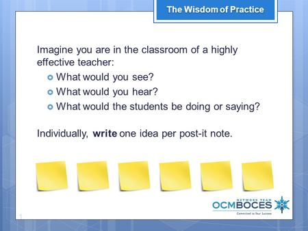 Imagine you are in the classroom of a highly effective teacher:  What would you see?  What would you hear?  What would the students be doing or saying?