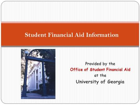 Provided by the Office of Student Financial Aid at the University of Georgia Student Financial Aid Information.