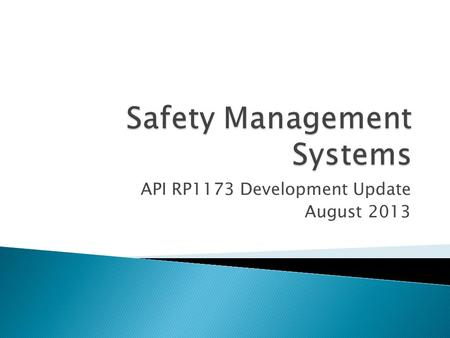 API RP1173 Development Update August 2013.  Pipeline safety stakeholders led by the American Petroleum Institute (API) are working to develop a comprehensive.