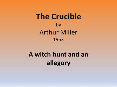 The Crucible by Arthur Miller 1953 A witch hunt and an allegory.