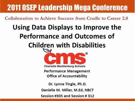2011 OSEP Leadership Mega Conference Collaboration to Achieve Success from Cradle to Career 2.0 Using Data Displays to Improve the Performance and Outcomes.