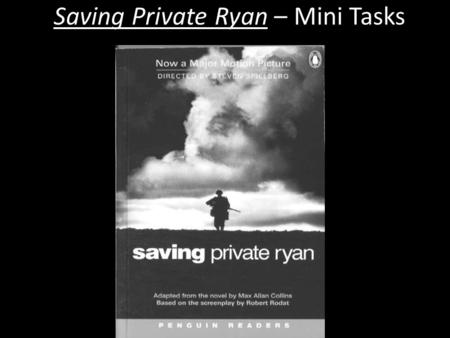 Saving Private Ryan – Mini Tasks. Starter What do you know about D-Day? When was it? Where did it happen? Why did it happen? Who was involved?