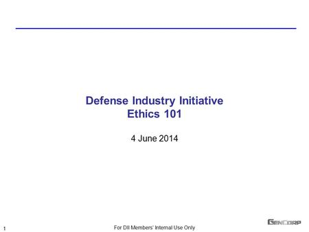 For DII Members' Internal Use Only 1 1 Defense Industry Initiative Ethics 101 4 June 2014.