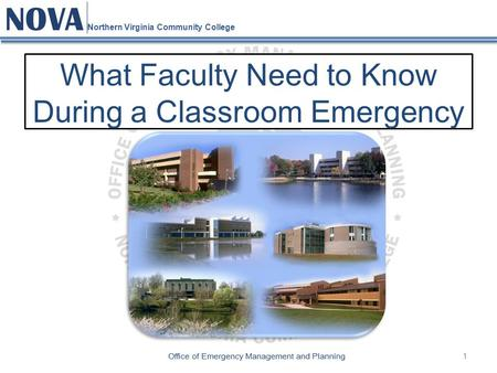 1 NOVA Northern Virginia Community College Office of Emergency Management and Planning What Faculty Need to Know During a Classroom Emergency.