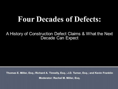 Four Decades of Defects: A History of Construction Defect Claims & What the Next Decade Can Expect Thomas E. Miller, Esq.; Richard A. Tinnelly, Esq.; J.D.