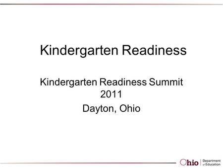 Kindergarten Readiness Kindergarten Readiness Summit 2011 Dayton, Ohio.