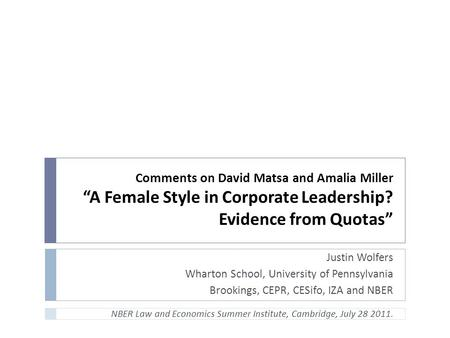 "Comments on David Matsa and Amalia Miller ""A Female Style in Corporate Leadership? Evidence from Quotas"" Justin Wolfers Wharton School, University of Pennsylvania."