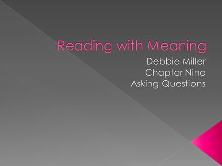  We ask questions to understand the story  We ask questions before, during, and after reading  Asking questions is like interviewing the book to get.