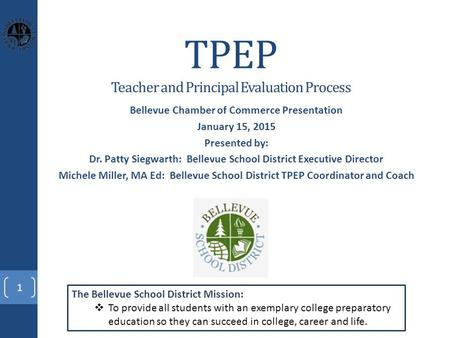 TPEP Teacher and Principal Evaluation Process Bellevue Chamber of Commerce Presentation January 15, 2015 Presented by: Dr. Patty Siegwarth: Bellevue School.