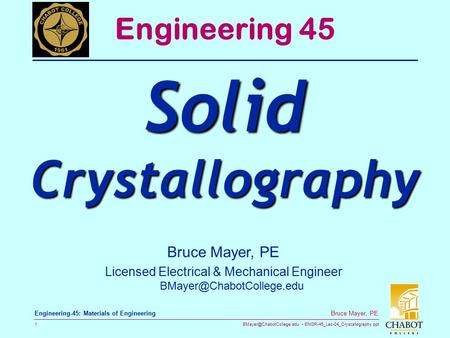 ENGR-45_Lec-04_Crystallography.ppt 1 Bruce Mayer, PE Engineering-45: Materials of Engineering Bruce Mayer, PE Licensed Electrical.