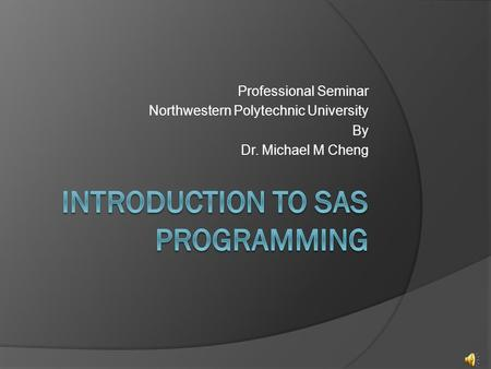 Professional Seminar Northwestern Polytechnic University By Dr. Michael M Cheng.