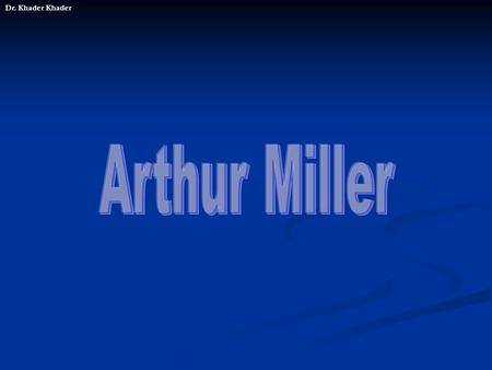 Dr. Khader Khader. Chronological Order of Arthur Millers Road To Success 1915 Arthur Aster Miller was born on October 17th in New York City; family lives.