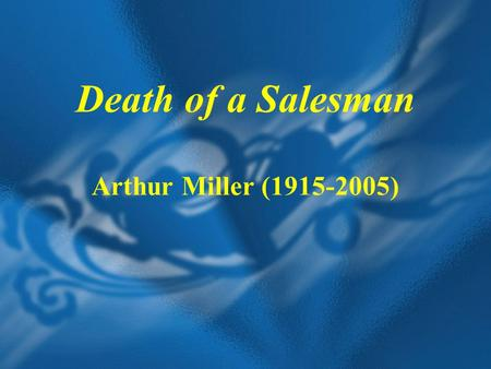 the idea of creating a legacy in the play death of a salesman by arthur miller Arthur miller's death of a salesman is set in late 1940s brooklyn the piece's genre , or type of literature, is a play or drama most of the scenes take place in the city, but the play also.