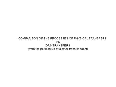 COMPARISON OF THE PROCESSES OF PHYSICAL TRANSFERS VS DRS TRANSFERS (from the perspective of a small transfer agent)