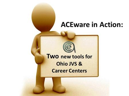 ACEware in Action: Two new tools for Ohio JVS & Career Centers.