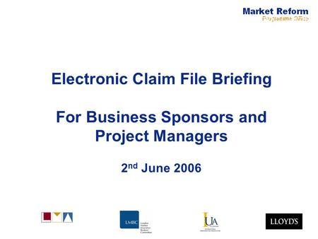 Electronic Claims Electronic Claim File Briefing For Business Sponsors and Project Managers 2 nd June 2006.