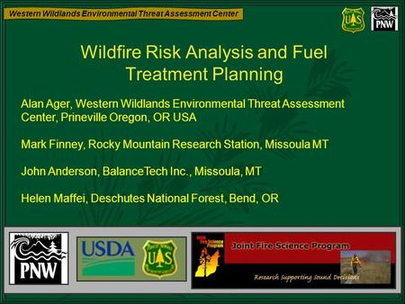 Western Wildlands Environmental Threat Assessment Center Wildfire Risk Analysis and Fuel Treatment Planning Alan Ager, Western Wildlands Environmental.