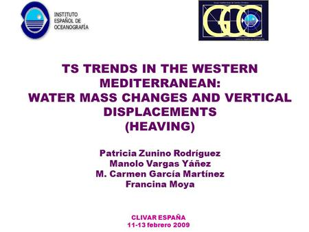 TS TRENDS IN THE WESTERN MEDITERRANEAN: WATER MASS CHANGES AND VERTICAL DISPLACEMENTS (HEAVING) Patricia Zunino Rodríguez Manolo Vargas Yáñez M. Carmen.