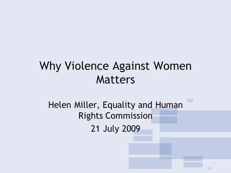 Why Violence Against Women Matters Helen Miller, Equality and Human Rights Commission 21 July 2009.