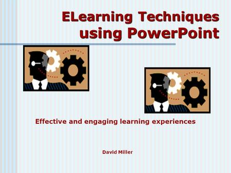 ELearning Techniques using PowerPoint Effective and engaging learning experiences David Miller.
