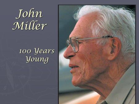 100 Years Young John Miller. December 15, 1905 Poughkeepsie, NY.