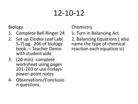 12-10-12 Biology 1.Complete Bell Ringer 24 2.Set up Elodea Leaf Lab( 5-7) pg. 206 of biology book. – Teacher Demo with student aide 3.(20 min)- complete.