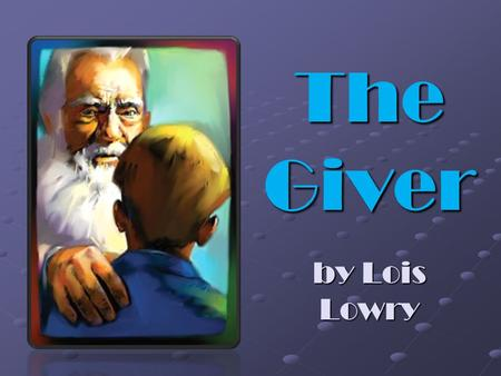 The Giver by Lois Lowry. Since the beginning of time, human beings have searched for UTOPIA - a perfect place where people can lead perfect lives. The.