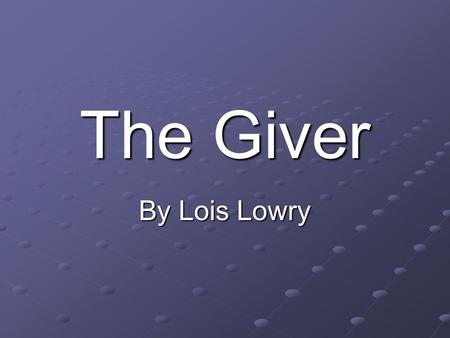 The Giver By Lois Lowry. INSTRUCTIONS VIEW EACH SLIDE WITH YOUR SHOULDER PARTNER. AS A TEAM ANSWER EACH QUESTION THAT YOU SEE ON THE SLIDES. WHEN YOU.