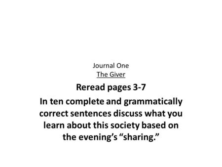 Journal One The Giver Reread pages 3-7 In ten complete and grammatically correct sentences discuss what you learn about this society based on the evening's.