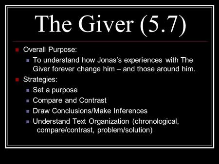 The Giver (5.7) Overall Purpose: To understand how Jonas's experiences with The Giver forever change him – and those around him. Strategies: Set a purpose.