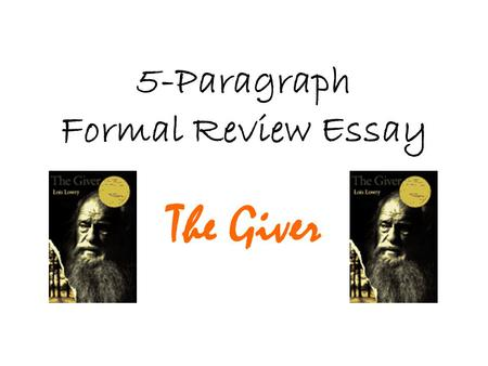 5-Paragraph Formal Review Essay The Giver. Introduction »A»Attention-getter »C»Connector »T»Thesis statement You need to start with an introduction that.