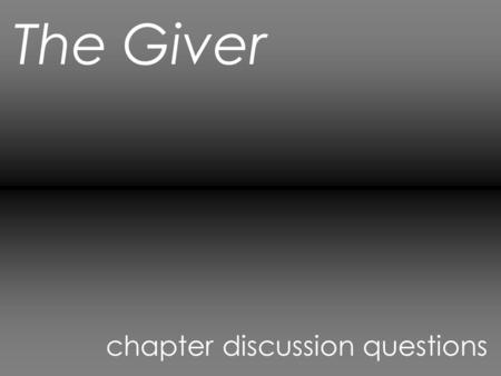 The Giver chapter discussion questions. Chapter 3 1. What did Jonas notice about the apple? 2. How do all evenings end in the community? 3. What else.