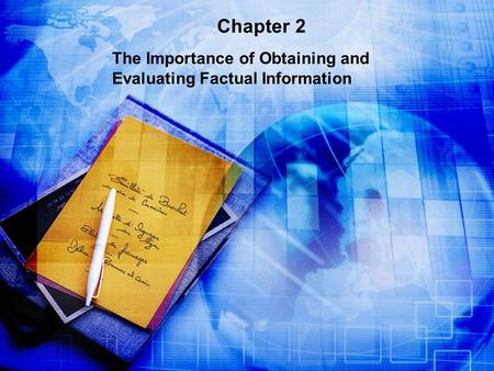 Chapter 2 The Importance of Obtaining and Evaluating Factual Information.