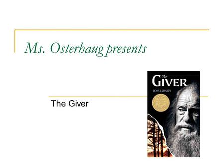 Ms. Osterhaug presents The Giver. Background Information about the Author – Lois Lowry BornBorn: March 20, 1937 (age 76), HawaiiHawaii Lives in Cambridge,
