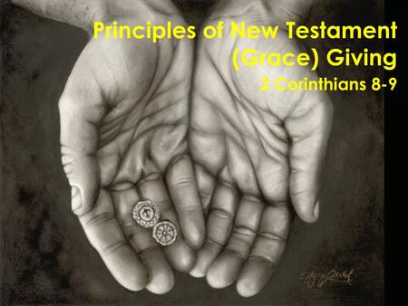 Principles of New Testament (Grace) Giving 2 Corinthians 8-9.