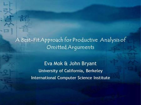 A Best-Fit Approach for Productive Analysis of Omitted Arguments Eva Mok & John Bryant University of California, Berkeley International Computer Science.
