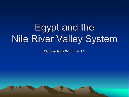 Egypt and the Nile River Valley System SC Standards 6-1.3, 1.4, 1.5.