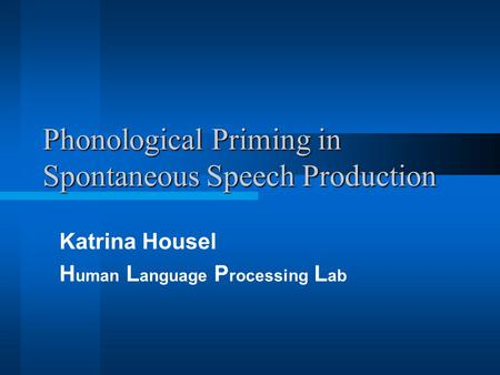 Phonological Priming in Spontaneous Speech Production Katrina Housel H uman L anguage P rocessing L ab.
