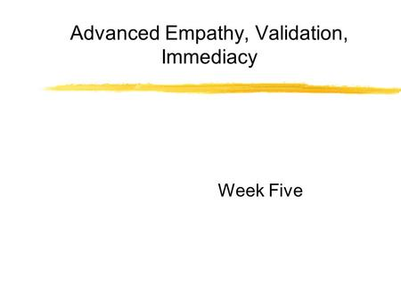 Advanced Empathy, Validation, Immediacy