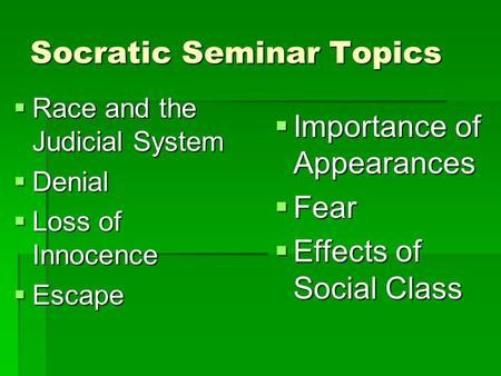 Socratic Seminar Topics  Race and the Judicial System  Denial  Loss of Innocence  Escape  Importance of Appearances  Fear  Effects of Social Class.
